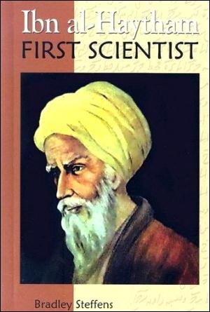 Ibn al-Haytham - First Scientist, the world's first biography of the eleventh-century Muslim scholar, known in the West as Alhazen, who developed the scientific method 200 years before European scholars learned of it by reading his books.